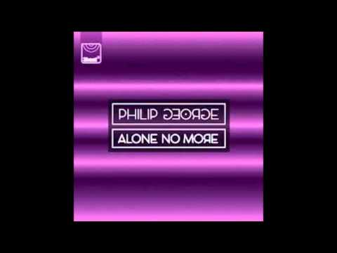 Philip George & Anton Powers-Alone No More (Original Mix)