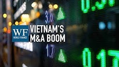 MB Securities: Vietnamese M&A boom will grow to $50bn in 2020 | World Finance