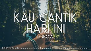 Download Lobow - Kau Cantik Hari Ini (Lirik)