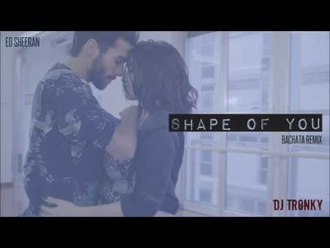 Ed Sheeran - Shape Of You DJ Tronky Bachata Remix