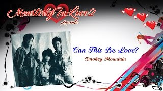 Smokey Mountain - Can This Be Love?