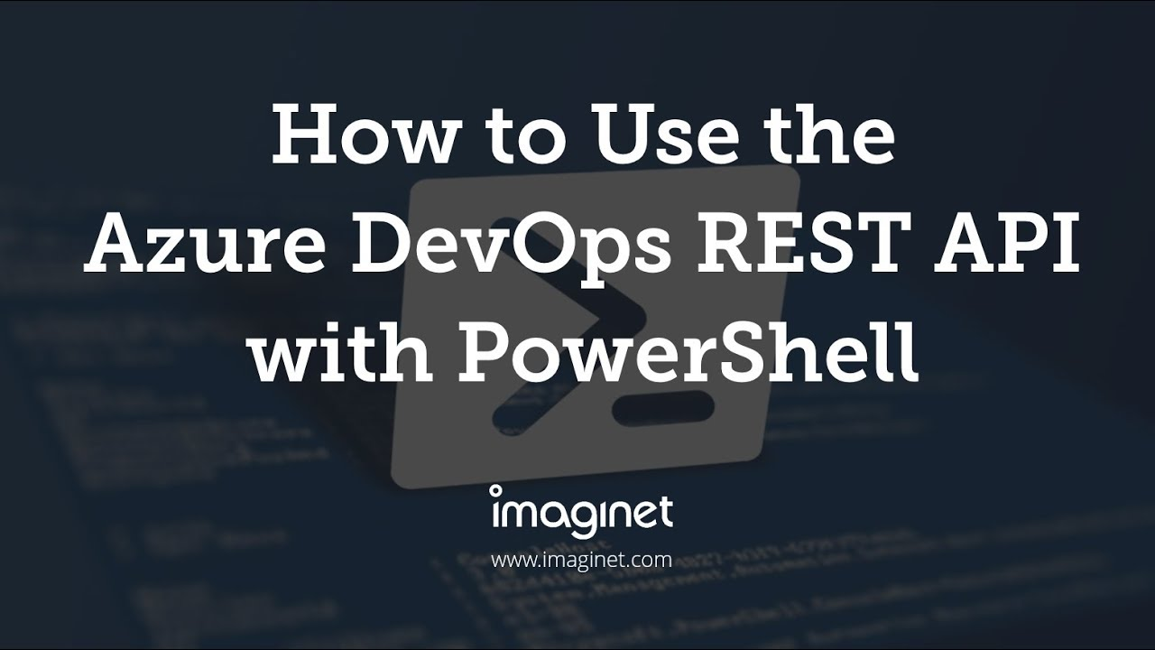 How to Use the Azure DevOps REST API with PowerShell - Imaginet