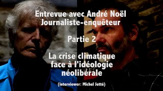 Crise climatique et médias avec André Noël Pte 2: La crise climatique face à l'idéologie néolibérale