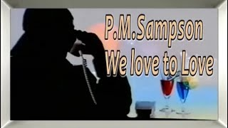 P M Sampson We Love To Love Youtube