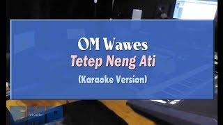 Om Wawes Tetep Neng Ati KARAOKE TANPA VOCAL.mp3