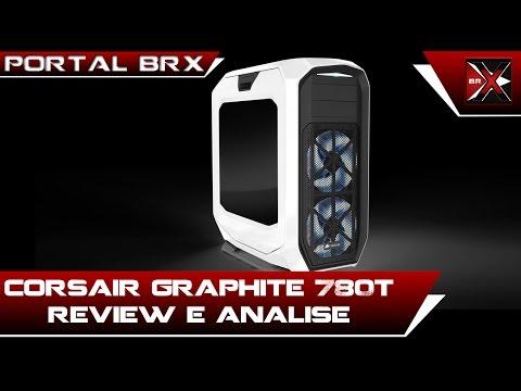 Corsair Graphite 780T Unboxing e Analise Portal BRX PT BR
