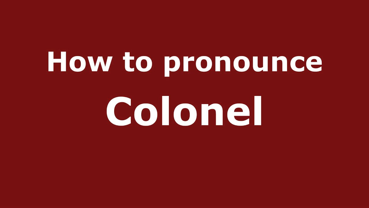 How to Pronounce Colonel - PronounceNames.com