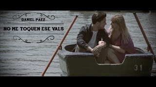 DANIEL PAEZ - NO ME TOQUEN ESE VALS (Video oficial)