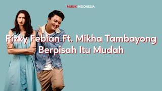 Lirik Lagu Rizky Febian Feat. Mikha Tambayong - Berpisah Itu Mudah