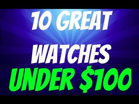10 Great Watches Under $100!!!!