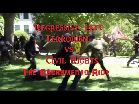 Regressive Left Terrorism vs Civil Rights - The Sacramento Riot