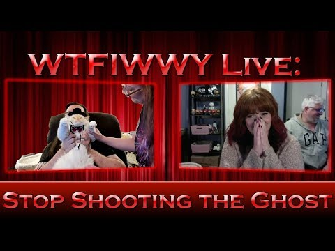 WTFIWWY Live - Stop Shooting the Ghost - 9/10/18