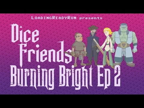 Dice Friends — Burning Bright Ep2