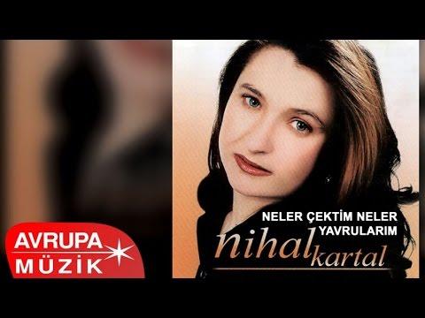 Nihan Kartal - Neler Çektim Neler / Yavrularım (Full Albüm)
