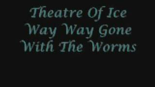 Watch Theatre Of Ice Gone With The Worms video
