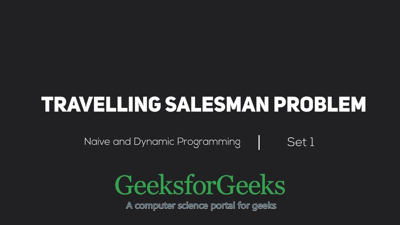 Travelling Salesman Problem | Set 1 (Naive and Dynamic Programming