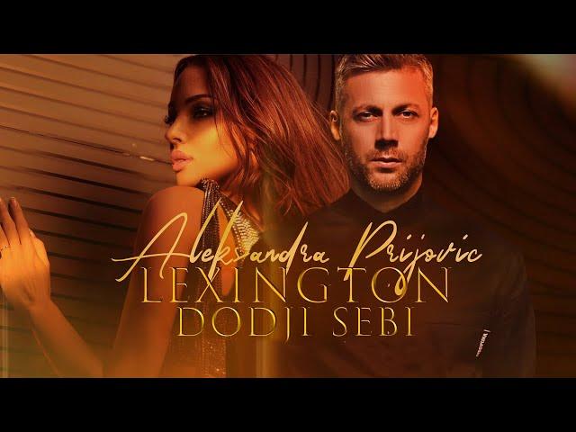 ALEKSANDRA PRIJOVIC & LEXINGTON - DODJI SEBI (OFFICIAL VIDEO 2021)