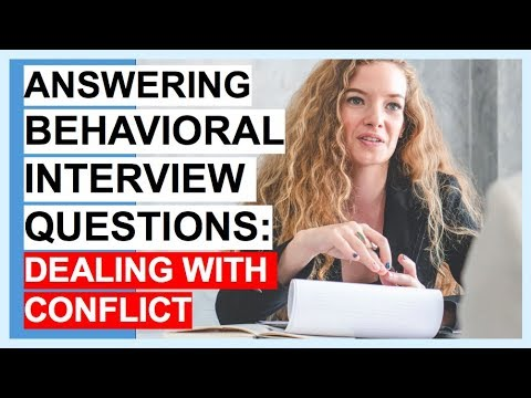 BEHAVIORAL INTERVIEW QUESTIONS: DEALING WITH CONFLICT!