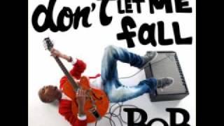 B.o.B - Don't Let Me Fall
