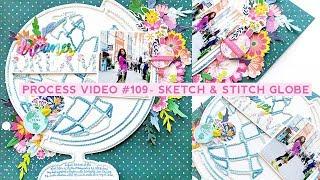 Process Video #109 - Sketch & Stitch Globe