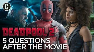 5 Questions After Deadpool 2