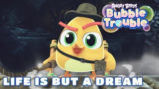 Angry Birds Bubble Trouble Ep.11 | Life is but a dream