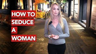 How to Seduce a Woman?