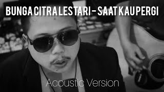 bunga citra lestari saat kau pergi cover version cf project
