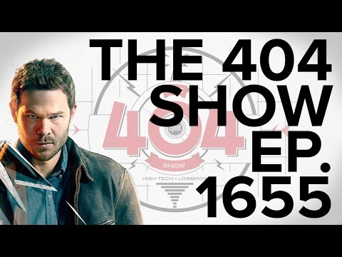 The 404 Show 1655: Is Quantum Break good? Tesla Model 3; weird hobbies