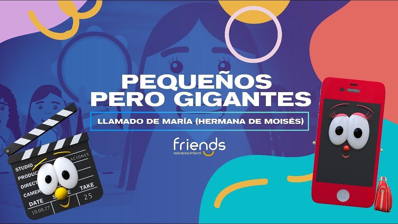 MINISTERIO INFANTIL FRIENDS   PEQUEÑOS PERO GIGANTES   CAPÍTULO 5 - LLAMADO DE MARÍA (HNA DE MOISÉS)