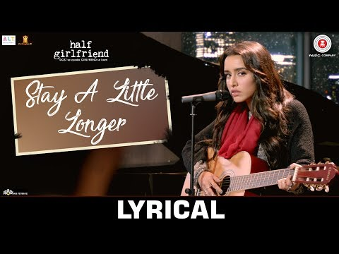 Stay A Little Longer - Lyrical | Half Girlfriend | Arjun Kapoor & Shraddha Kapoor | Anushka Shahaney