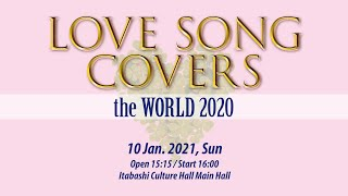 LOVE SONG COVERS the WORLD 2020 10 Jan. 2021 at Itabashi Culture Hall Main Hall This concert was held in Tokyo on January 10, 2021. At this concert ...