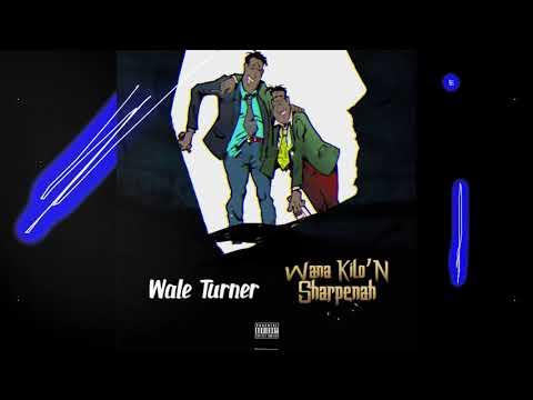 WALE TURNER - WANA KILON SHARPENAH (Audio)