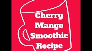 Ep: 8 Cherry Mango Smoothie Recipe