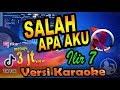 Salah Apa 4ku - Ilir7 Remix Karaoke Tanpa Vocal 🎵