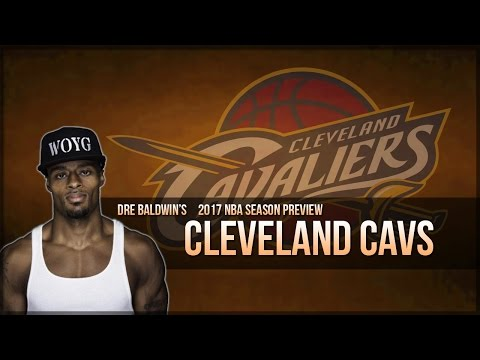 2017 NBA Season Preview #30: Cleveland Cavaliers | Dre Baldwin