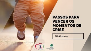 PASSOS PARA VENCER OS MOMENTOS DE CRISE - Tiago 1.2-12