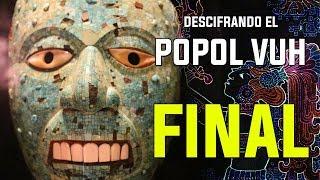 DESCIFRANDO LOS SECRETOS DEL POPOL VUH - La Muerte de los Dioses  - CAPÍTULO FINAL