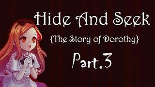 Hide And Seek { Story of Dorothy } Walkthrough ! Part 3