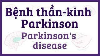 Bệnh thần-kinh Parkinson - nguyên nhân, triệu chứng, điều trị & bệnh lý