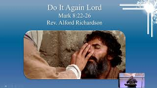 (8-1-21) Do It Again Lord - Mark 8:22-26 - Guest, Rev. Alford Richardson