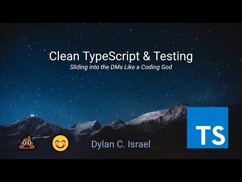 Clean TypeScript \u0026 Testing | DevFest Florida 2019 Conference Talk With Dylan Israel