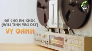 Nhạc phim ĐỂ CHO EM KHÓC (VALI TÌNH YÊU OST) - VY OANH