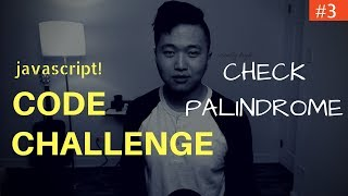 Javascript Coding Challenge #3: Palindrome Check (Freecodecamp)