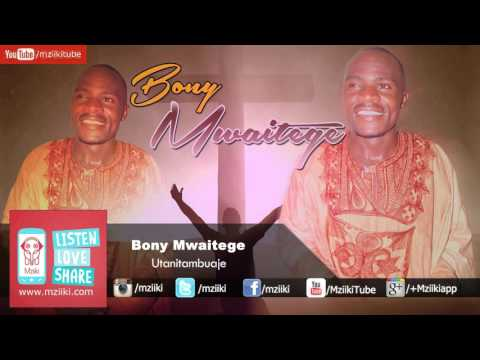 Utanitambuaje | Bony Mwaitege | Official Audio