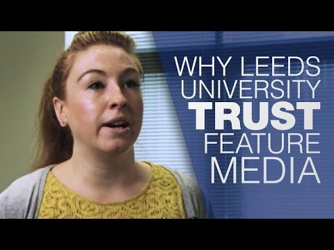 Why Leeds University Trust Feature Media | Feature Media