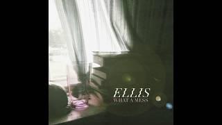 Ellis - What A Mess