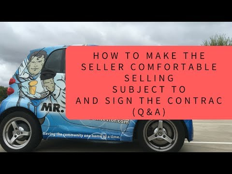 How to make the home seller comfortable selling Subject To exiting loan and sign the contract.