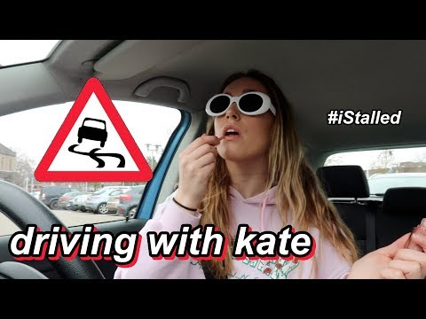 DRIVING WITH KATE (i stalled 2846357 times)