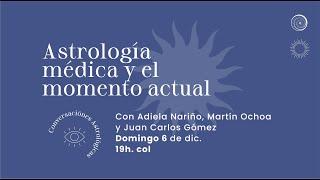Astrología Médica y el momento actual. Con Adiela Nariño, Martín Ochoa y Juan Carlos Gómez